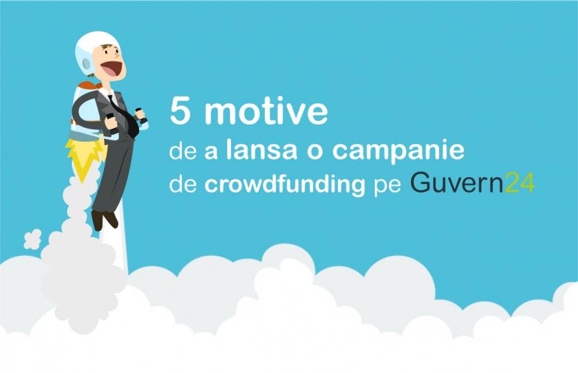 5 motive să lansezi o campanie de crowdfunding pentru proiectul tău pe Guvern24